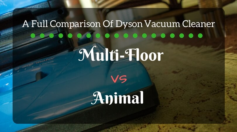 Dyson Multi-floor vacuum cleaner vs Dyson Ball Animal